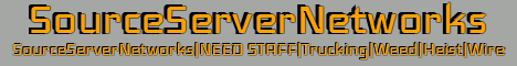 SourceServerNetworks|NEED STAFF|Trucking|Weed|Heist|Wire
